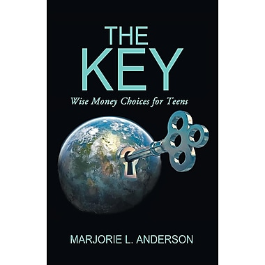The Key: Wise Money Choices for Teens