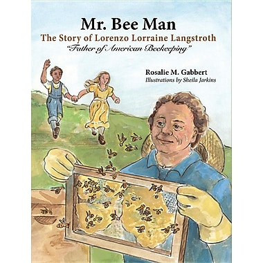 Mr. Bee Man: Story of Lorenzo Lorraine Langstroth Father of American Beekeeping
