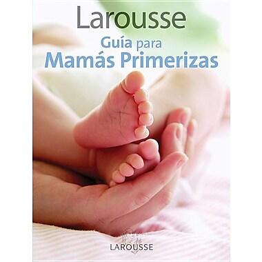 Larousse Guia Para Mamas Primerizas
