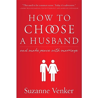 How to Choose a Husband: And Make Peace with Marriage