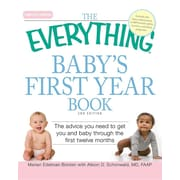 The Everything Baby's First Year Book: The Advice You Need to Get You and Baby Through the First Twelve Months