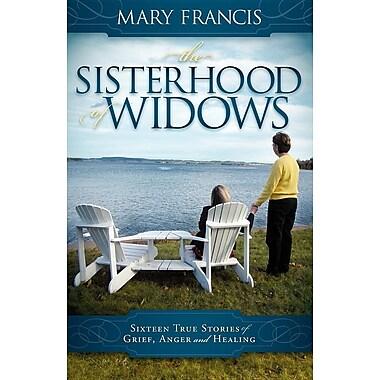 The Sisterhood of Widows: Sixteen True Stories of Grief, Anger and Healing