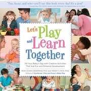 Let's Play and Learn Together: Fill Your Baby's Day with Creative Activities That Are Super Fun and Enhance Development
