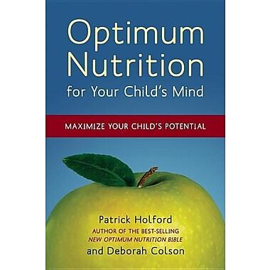 Optimum Nutrition for Your Child's Mind: Maximize Your Child's Potential