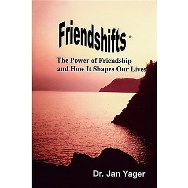 Friendshifts: The Power of Friendship and How It Shapes Our Lives