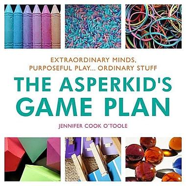 The Asperkid's Game Plan: Extraordinary Minds, Purposeful Play... Ordinary Stuff