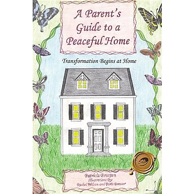 A Parent's Guide to a Peaceful Home: Transformation Begins at Home