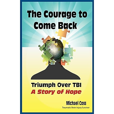 The Courage to Come Back: Triumph Over Tbi - A Story of Hope