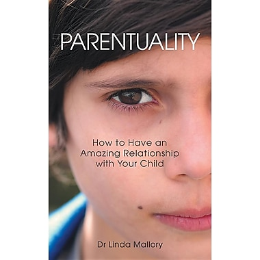 Parentuality: How to Have an Amazing Relationship with Your Child