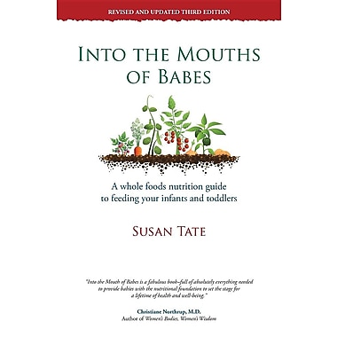 Into the Mouths of Babes: A Whole Foods Nutrition Guide to Feeding Your Infants and Toddlers