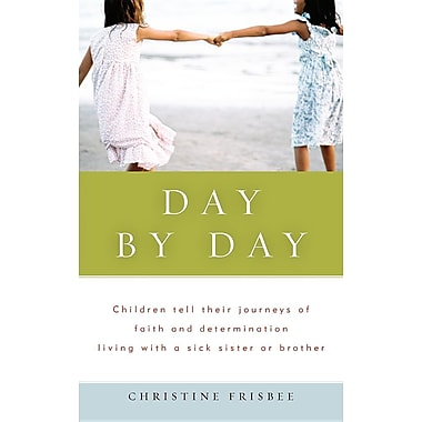 Day by Day, Children Tell Their Journeys of Faith and Determination Living with a Sick Sister or Brother