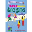 101 More Dance Games for Children: New Fun and Creativity with Movement