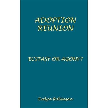 Adoption Reunion - Ecstasy or Agony?