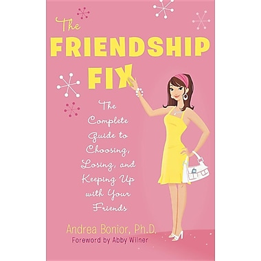 The Friendship Fix: The Complete Guide to Choosing, Losing, and Keeping Up with Your Friends