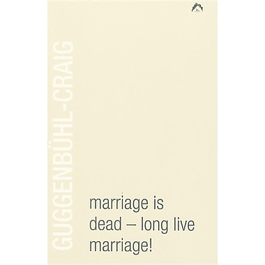Marriage Is Dead - Long Live Marriage!