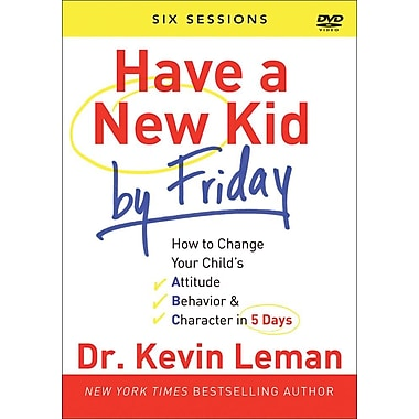 Have a New Kid by Friday: How to Change Your Child's Attitude, Behavior & Character in 5 Days, Six Sessions