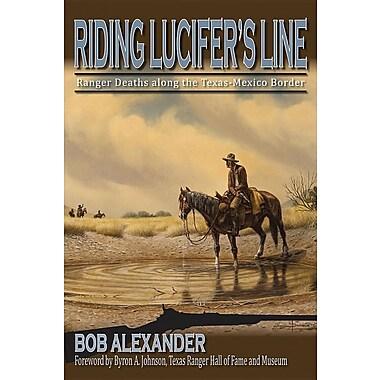Riding Lucifer's Line: Ranger Deaths Along the Texas-Mexico Border