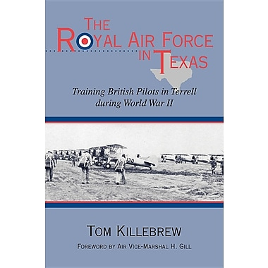 The Royal Air Force in Texas: Training British Pilots in Terrell During World War II