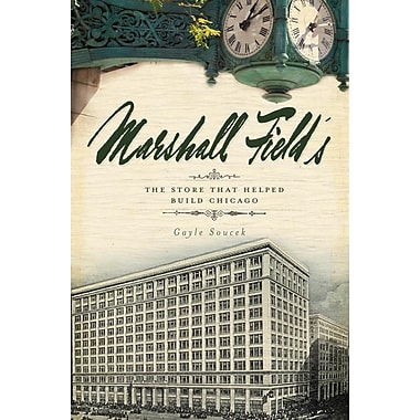 Marshall Field's: The Store That Helped Build Chicago