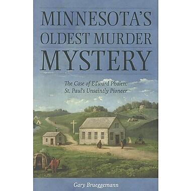 Minnesota's Oldest Murder Mystery: The Case of Edward Phalen: St. Paul's Unsaintly Pioneer