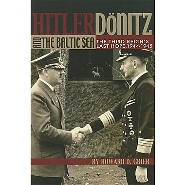 Hitler, Donitz, and the Baltic Sea: The Third Reich's Last Hope, 1944-1945
