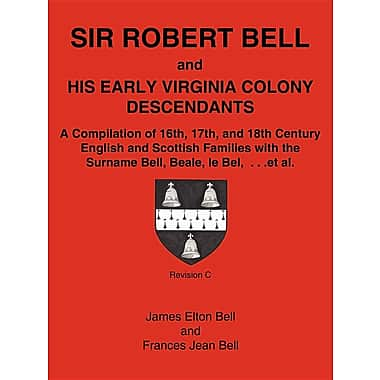 Sir Robert Bell & His Early Virginia Colony Descendants: A Compilation of 16th
