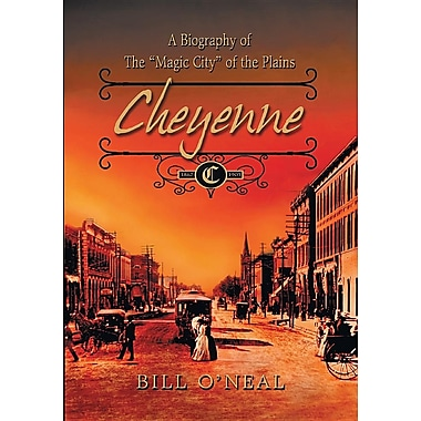 Cheyenne: 1867 to 1903: A Biography of the Magic City of the Plains