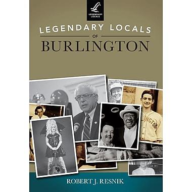 Legendary Locals of Burlington, Vermont
