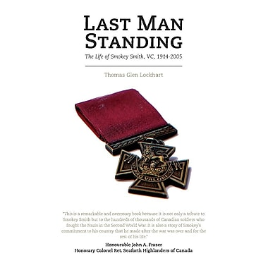 Last Man Standing: The Life of Smokey Smith, VC, 1914-2005
