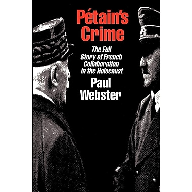 Petain's Crime: The Complete Story of French Collaboration in the Holocaust