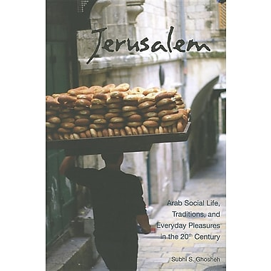 Jerusalem: Arab Social Life, Traditions, and Everyday Pleasures in the 20th Century