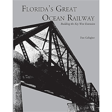 Florida's Great Ocean Railway: Building the Key West Extension