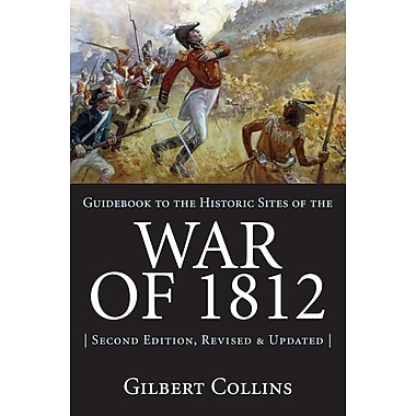 Guidebook to the Historic Sites of the War of 1812: 2nd Edition, Revised and Updated