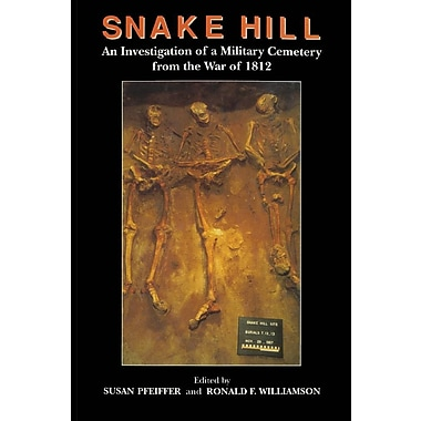 Snake Hill: An Investigation of a Military Cemetery from the War of 1812