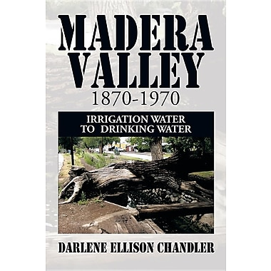 Madera Valley 1870-1970: Irrigation Water to Drinking Water