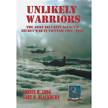 Unlikely Warriors: The Army Security Agency's Secret War in Vietnam 1961-1973d