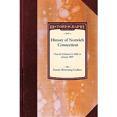 History of Norwich, Connecticut: From Its Settlement in 1660, to January 1845