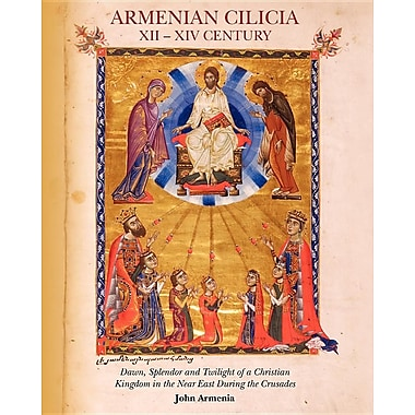 Armenian Cilicia XII -- XIV Century: Dawn, Splendor and Twilight of a Christian Kingdom in the Near East During the Crusades