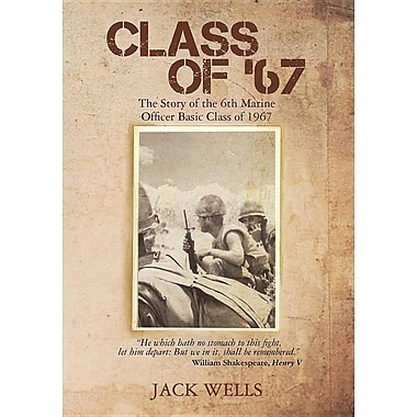 Class of 67: The Story of the 6th Marine Officer's Basic Class of 1967