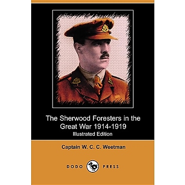 The Sherwood Foresters in the Great War 1914-1919 (Illustrated Edition) (Dodo Press)