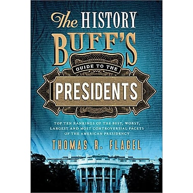 The History Buff's Guide to the Presidents: Top Ten Rankings of the Best