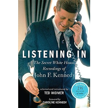 Listening in: The Secret White House Recordings of John F. Kennedy [With CD (Audio)]
