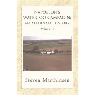 Napoleon's Waterloo Campaign: An Alternate History Vol II