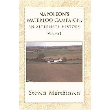 Napoleon's Waterloo Campaign: An Alternate History Vol I