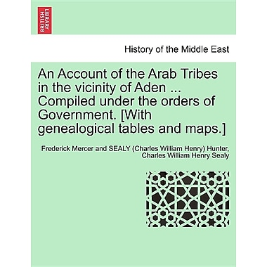 An Account of the Arab Tribes in the Vicinity of Aden- Compiled Under the Orders of Government