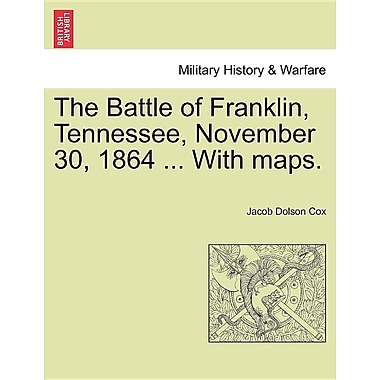 The Battle of Franklin, Tennessee, November 30, 1864 ... with Maps.