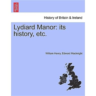 Lydiard Manor: Its History, Etc.