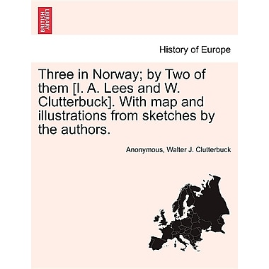 Three in Norway; By Two of Them [I. A. Lees and W. Clutterbuck]. with Map and Illustrations from Sketches by the Authors.