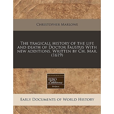 The Tragicall History of the Life and Death of Doctor Faustus with New Additions. Written by Ch. Mar. (1619)