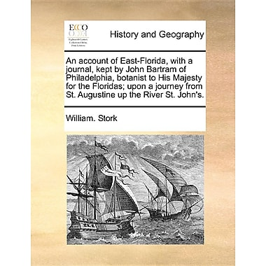 An Account of East-Florida, with a Journal, Kept by John Bartram of Philadelphia, Botanist to His Majesty for the Floridas